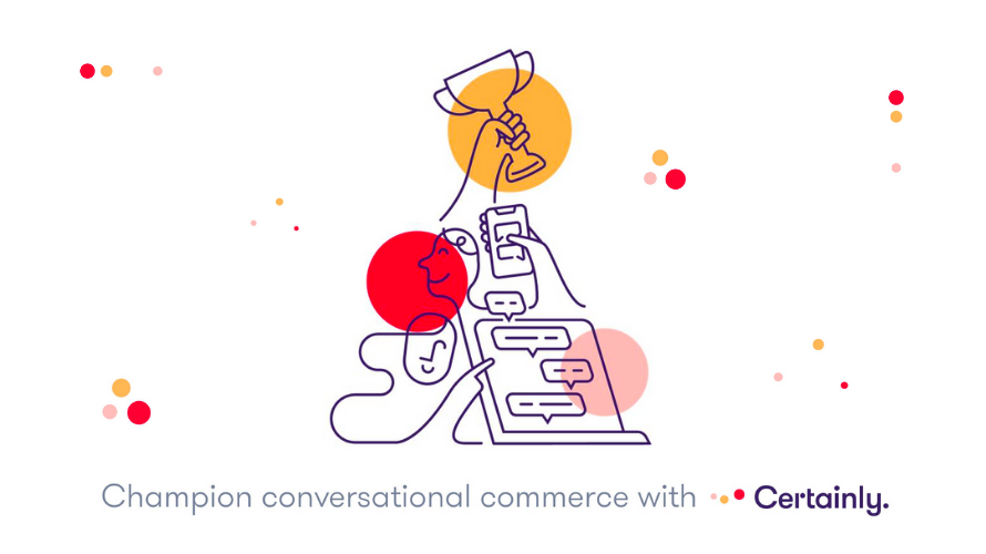 """Graphic of customer success, with text reading """"champion conversational commerce with certainly"""""""